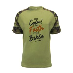 Keep calm and have faith in the bible - Raglan Military
