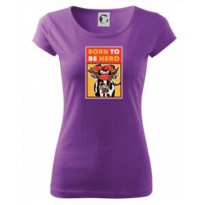 Born to be hero - Pure dámske tričko