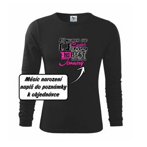All woman are created - best (Vlastný nápis mesiac narodenia) - Tričko detské Long Sleeve