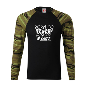 Born to teach forced to grade - Camouflage LS