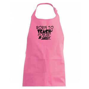 Born to teach forced to grade - Zástěra na vaření