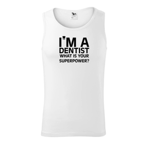 I Am A Dentist So What is Your Superpower - Tielko pánske Core