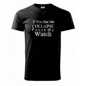 if you see me collapse pause my watch - Tričko Basic Extra veľké
