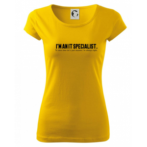 I'm an IT specialist. To save time let's just assume i'm always right - Pure dámske tričko