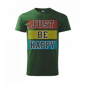 Just be happy - Tričko Basic Extra veľké