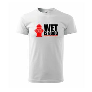 Wet is good - Tričko Basic Extra veľké